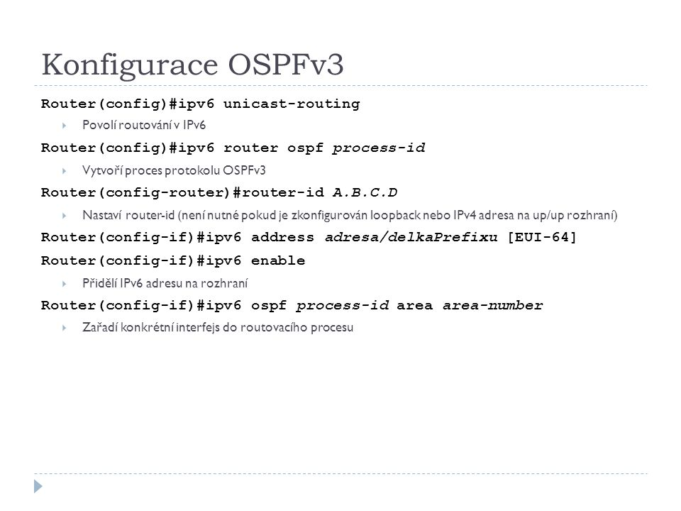 Konfigurace OSPFv3 Router(config)#ipv6 unicast-routing