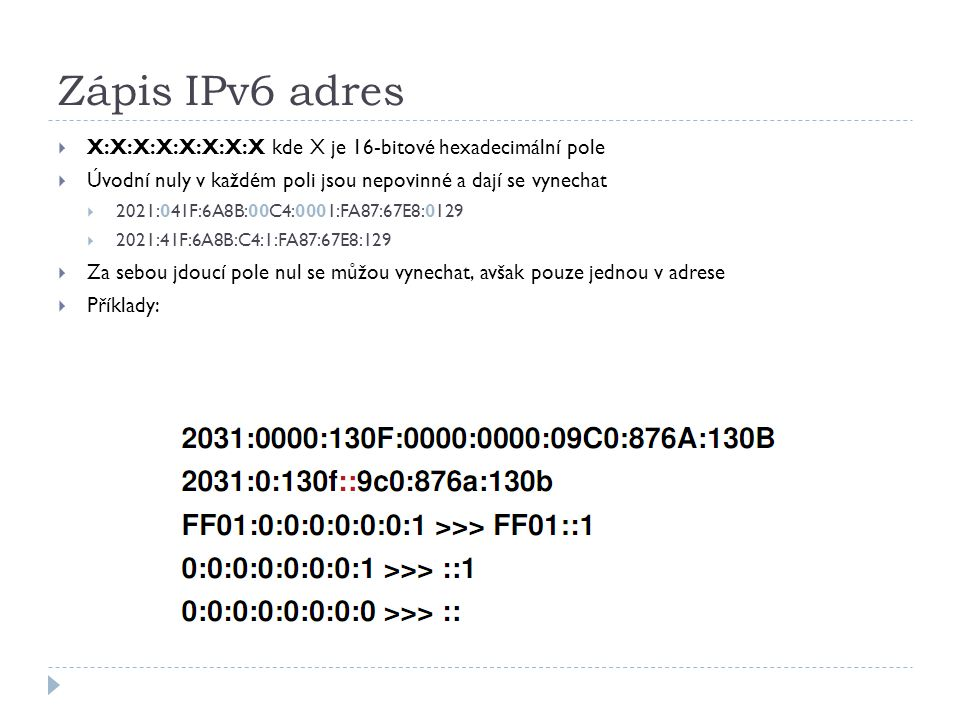 Zápis IPv6 adres X:X:X:X:X:X:X:X kde X je 16-bitové hexadecimální pole