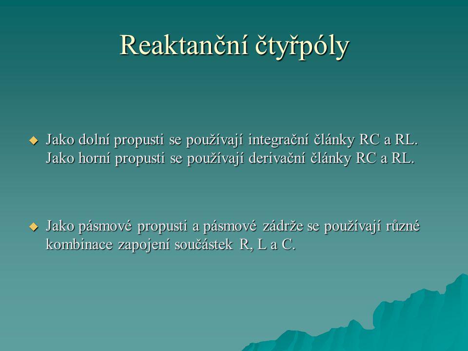 Reaktanční čtyřpóly Jako dolní propusti se používají integrační články RC a RL. Jako horní propusti se používají derivační články RC a RL.