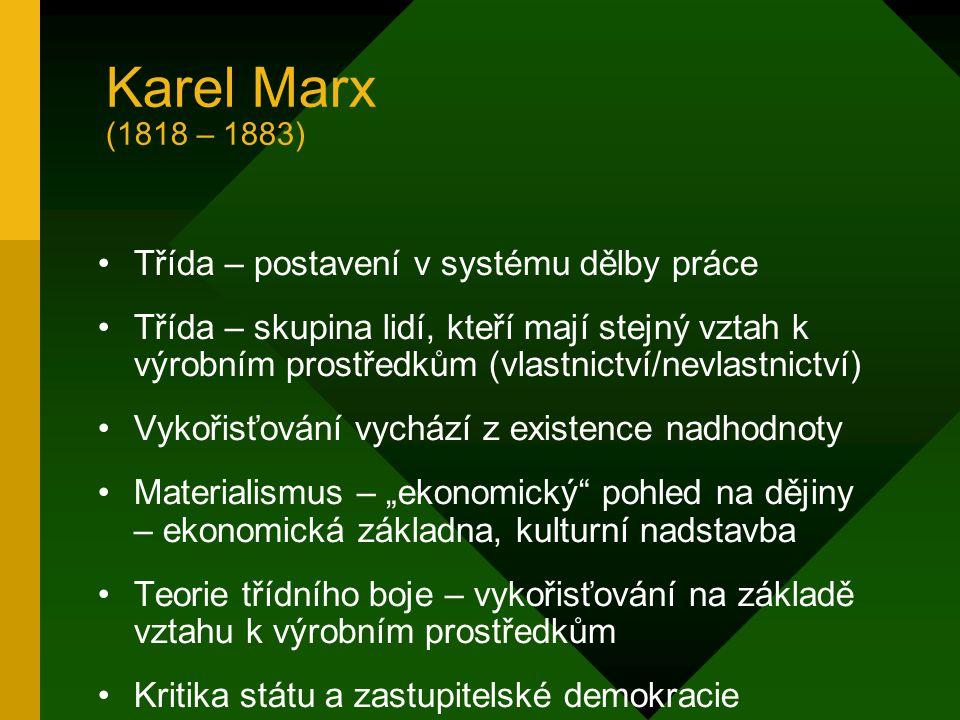Karel Marx (1818 – 1883) Třída – postavení v systému dělby práce