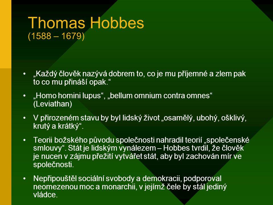 """Thomas Hobbes (1588 – 1679) """"Každý člověk nazývá dobrem to, co je mu příjemné a zlem pak to co mu přináší opak."""