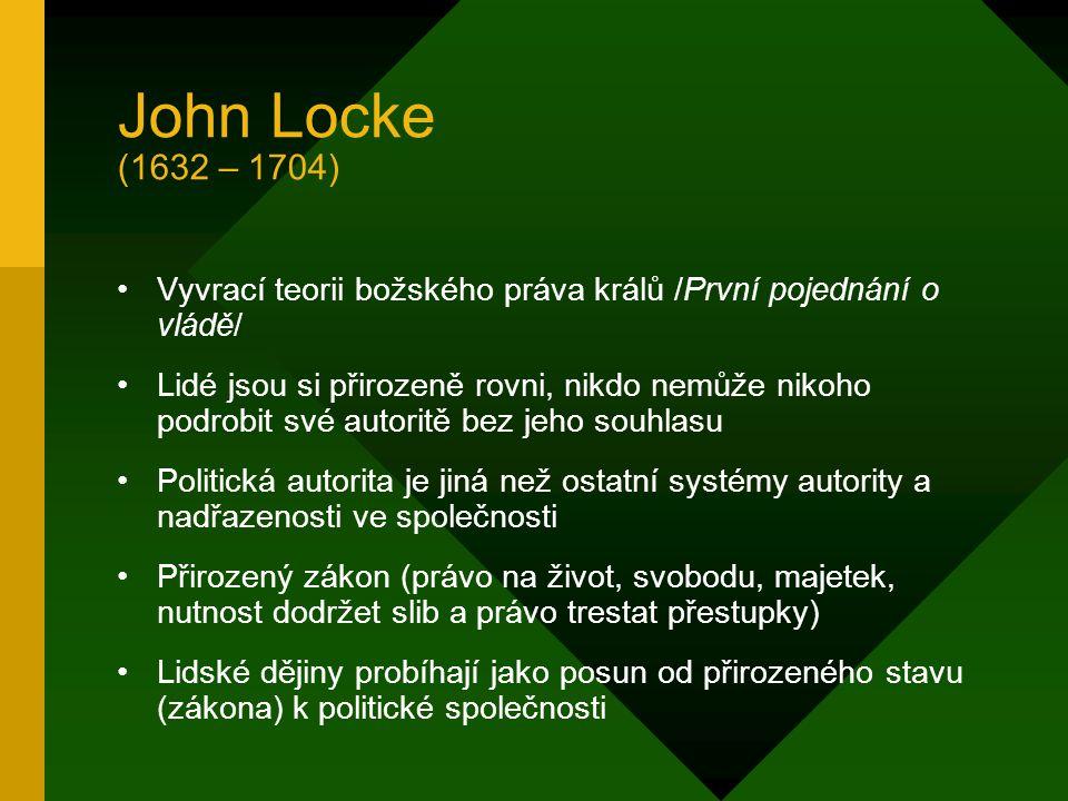 John Locke (1632 – 1704) Vyvrací teorii božského práva králů /První pojednání o vládě/