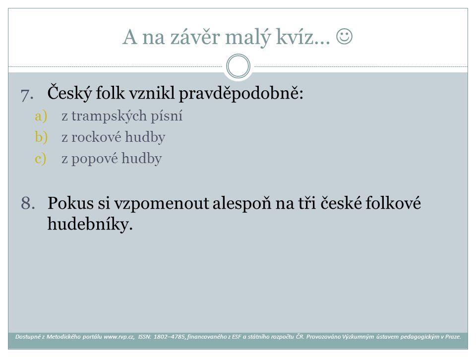 A na závěr malý kvíz…  Český folk vznikl pravděpodobně: