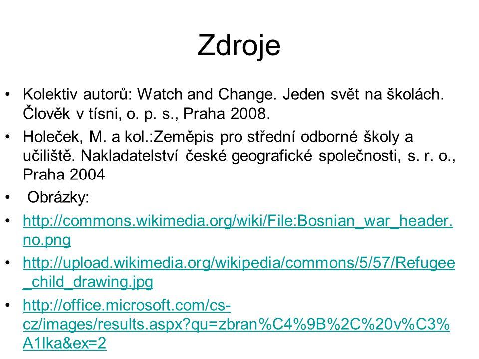 Zdroje Kolektiv autorů: Watch and Change. Jeden svět na školách. Člověk v tísni, o. p. s., Praha 2008.