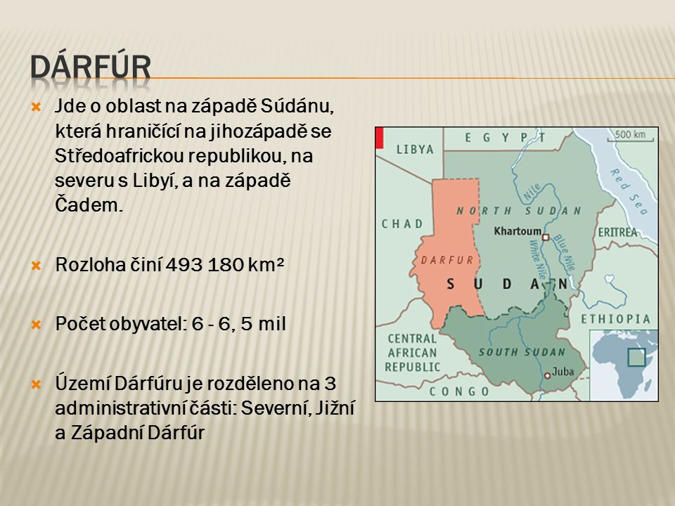 DÁRFÚR Jde o oblast na západě Súdánu, která hraničící na jihozápadě se Středoafrickou republikou, na severu s Libyí, a na západě Čadem.