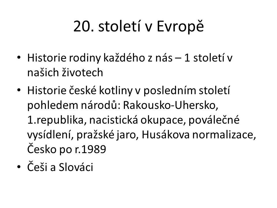 20. století v Evropě Historie rodiny každého z nás – 1 století v našich životech.