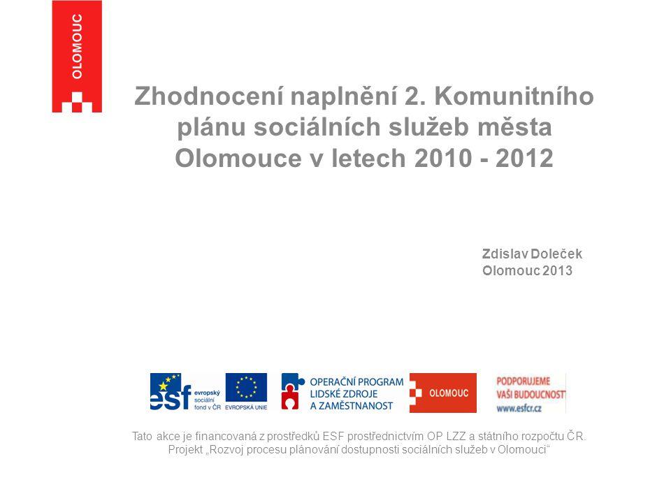 Zhodnocení naplnění 2. Komunitního plánu sociálních služeb města Olomouce v letech 2010 - 2012 Zdislav Doleček Olomouc 2013