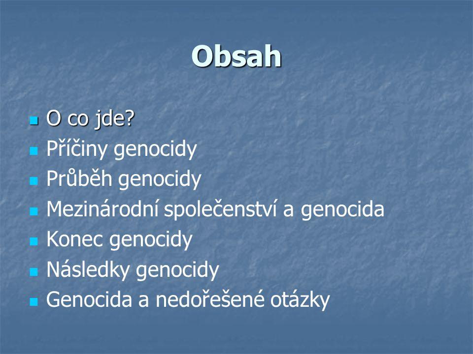 Obsah O co jde Příčiny genocidy Průběh genocidy