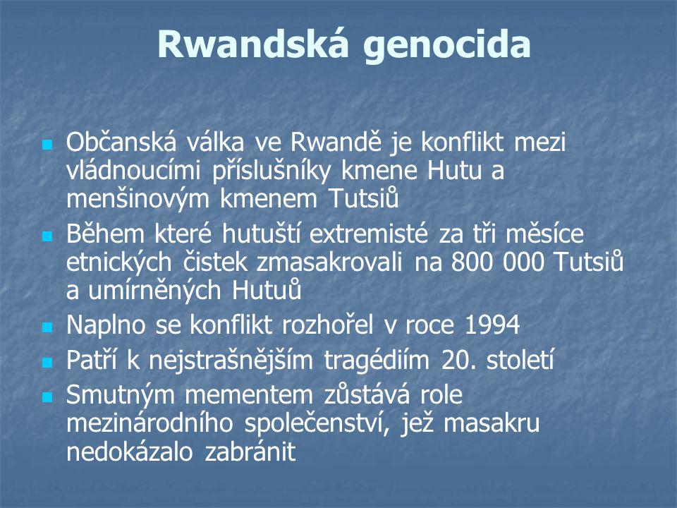 Rwandská genocida Občanská válka ve Rwandě je konflikt mezi vládnoucími příslušníky kmene Hutu a menšinovým kmenem Tutsiů.