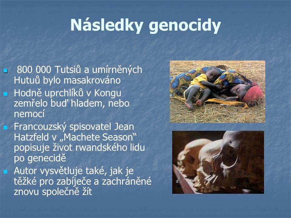 Následky genocidy 800 000 Tutsiů a umírněných Hutuů bylo masakrováno