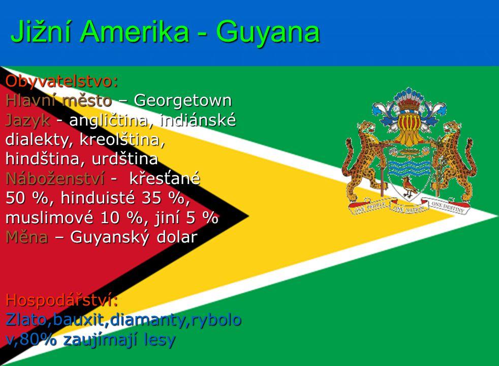 Jižní Amerika - Guyana Obyvatelstvo: Hlavní město – Georgetown