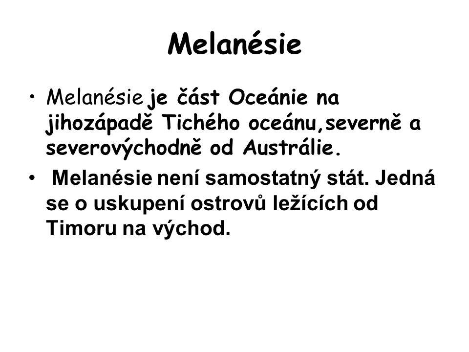Melanésie Melanésie je část Oceánie na jihozápadě Tichého oceánu,severně a severovýchodně od Austrálie.