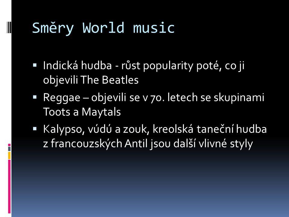Směry World music Indická hudba - růst popularity poté, co ji objevili The Beatles. Reggae – objevili se v 70. letech se skupinami Toots a Maytals.