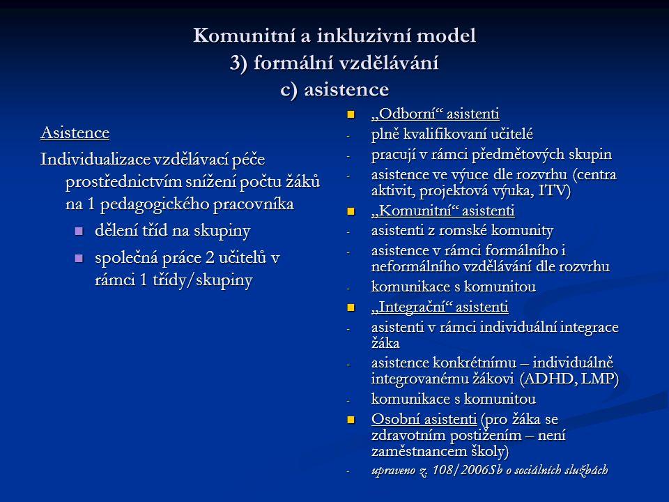 Komunitní a inkluzivní model 3) formální vzdělávání c) asistence