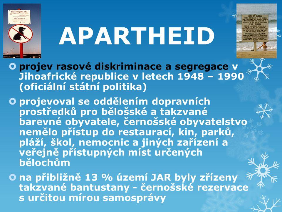 APARTHEID projev rasové diskriminace a segregace v Jihoafrické republice v letech 1948 – 1990 (oficiální státní politika)