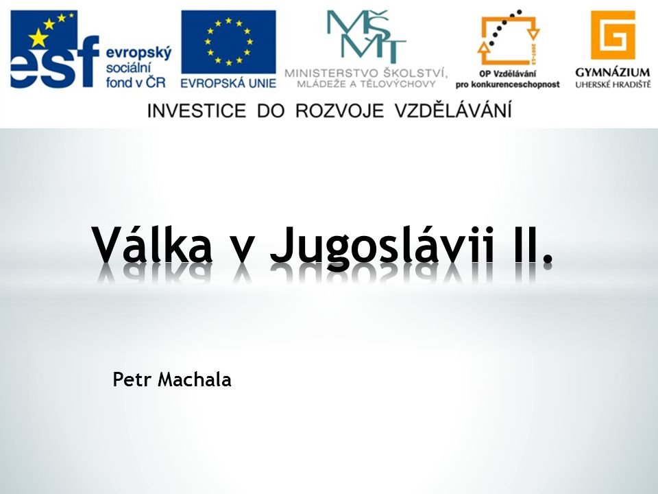Válka v Jugoslávii II. Petr Machala