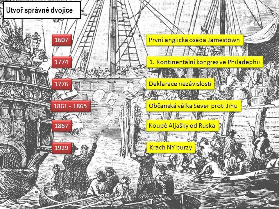 Utvoř správné dvojice 1607 První anglická osada Jamestown 1774