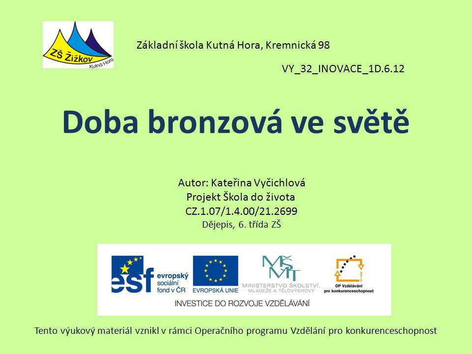 Doba bronzová ve světě Základní škola Kutná Hora, Kremnická 98