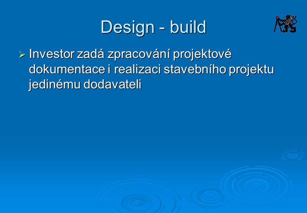 Design - build Investor zadá zpracování projektové dokumentace i realizaci stavebního projektu jedinému dodavateli.