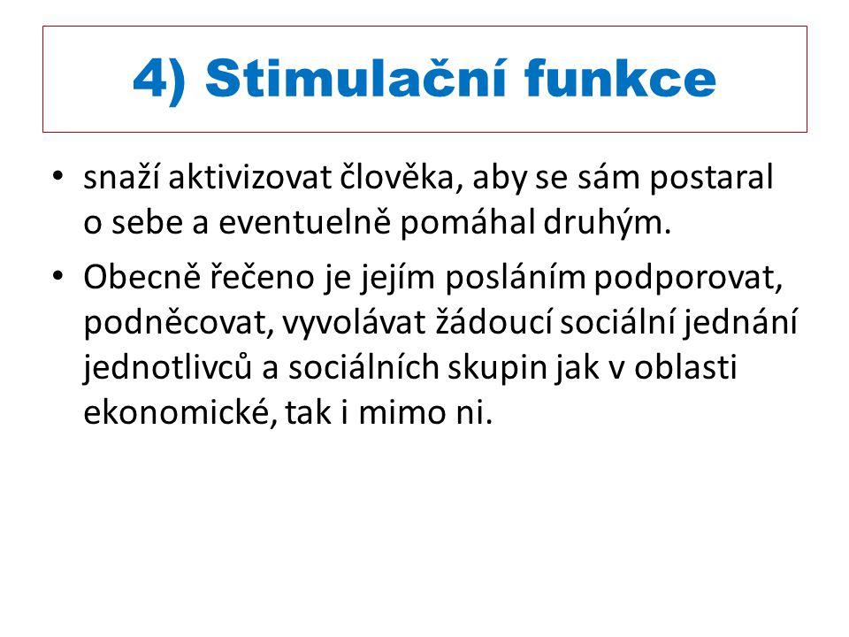 4) Stimulační funkce snaží aktivizovat člověka, aby se sám postaral o sebe a eventuelně pomáhal druhým.