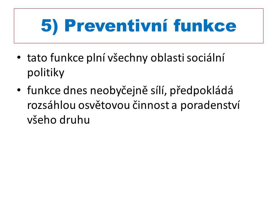 5) Preventivní funkce tato funkce plní všechny oblasti sociální politiky.
