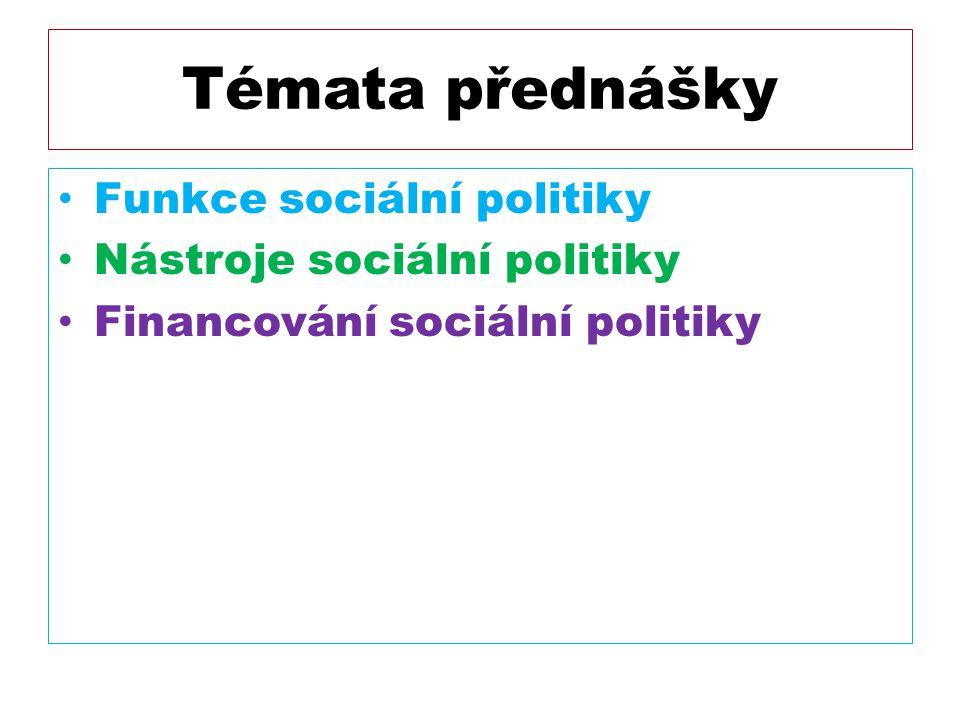 Témata přednášky Funkce sociální politiky Nástroje sociální politiky