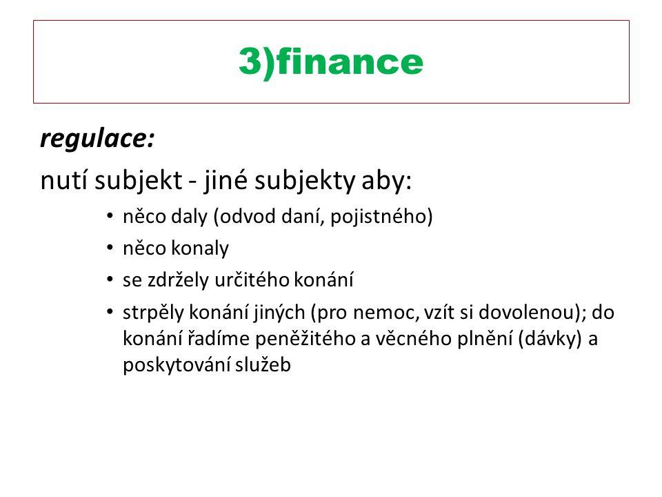 3)finance regulace: nutí subjekt - jiné subjekty aby: