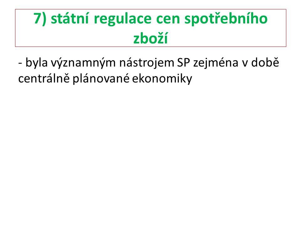 7) státní regulace cen spotřebního zboží