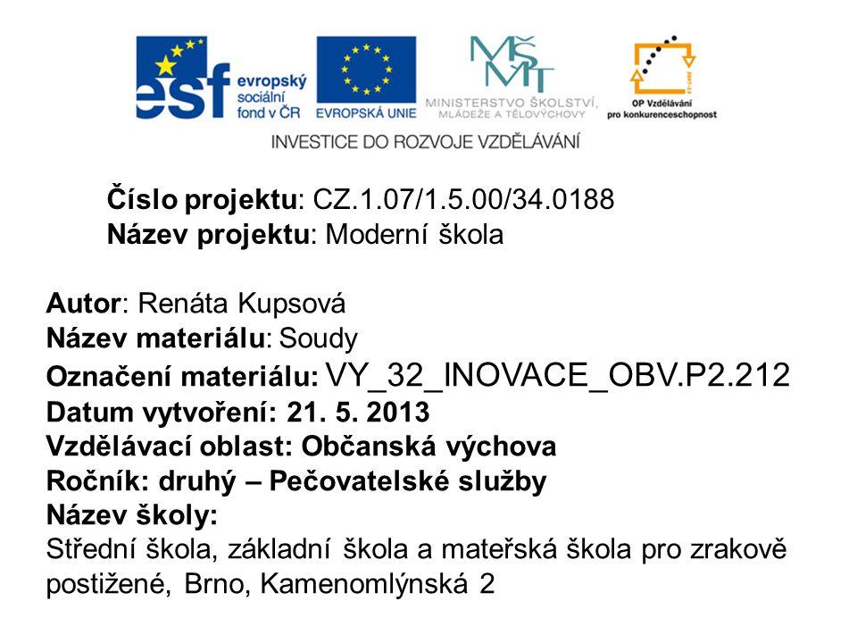 Číslo projektu: CZ.1.07/1.5.00/34.0188 Název projektu: Moderní škola. Autor: Renáta Kupsová. Název materiálu: Soudy.