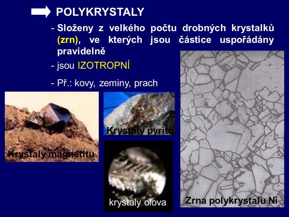 POLYKRYSTALY Složeny z velkého počtu drobných krystalků (zrn), ve kterých jsou částice uspořádány pravidelně.