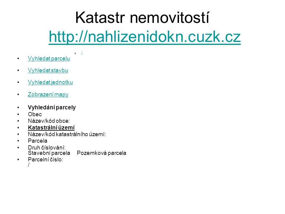 Katastr nemovitostí http://nahlizenidokn.cuzk.cz