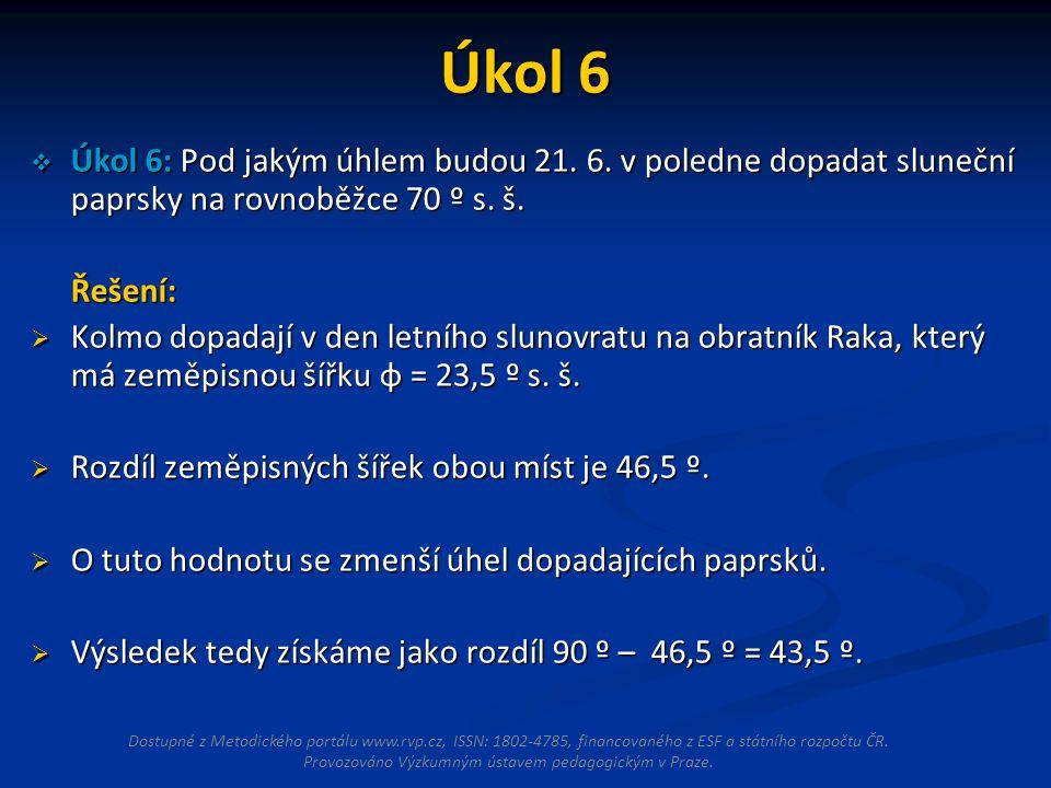 Úkol 6 Úkol 6: Pod jakým úhlem budou 21. 6. v poledne dopadat sluneční paprsky na rovnoběžce 70 º s. š.
