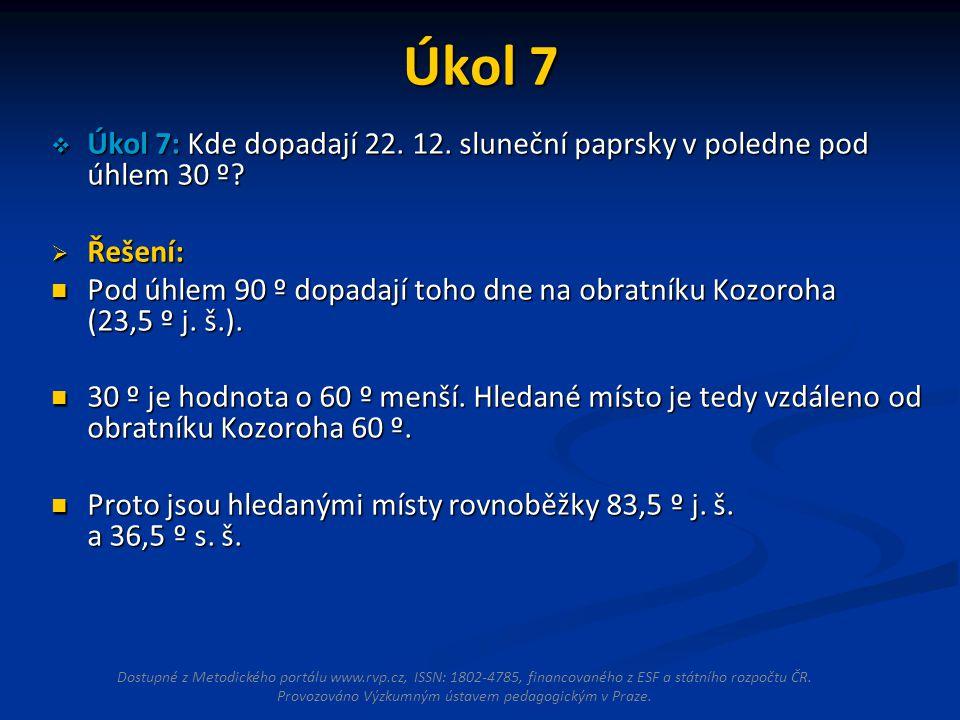 Úkol 7 Úkol 7: Kde dopadají 22. 12. sluneční paprsky v poledne pod úhlem 30 º Řešení: