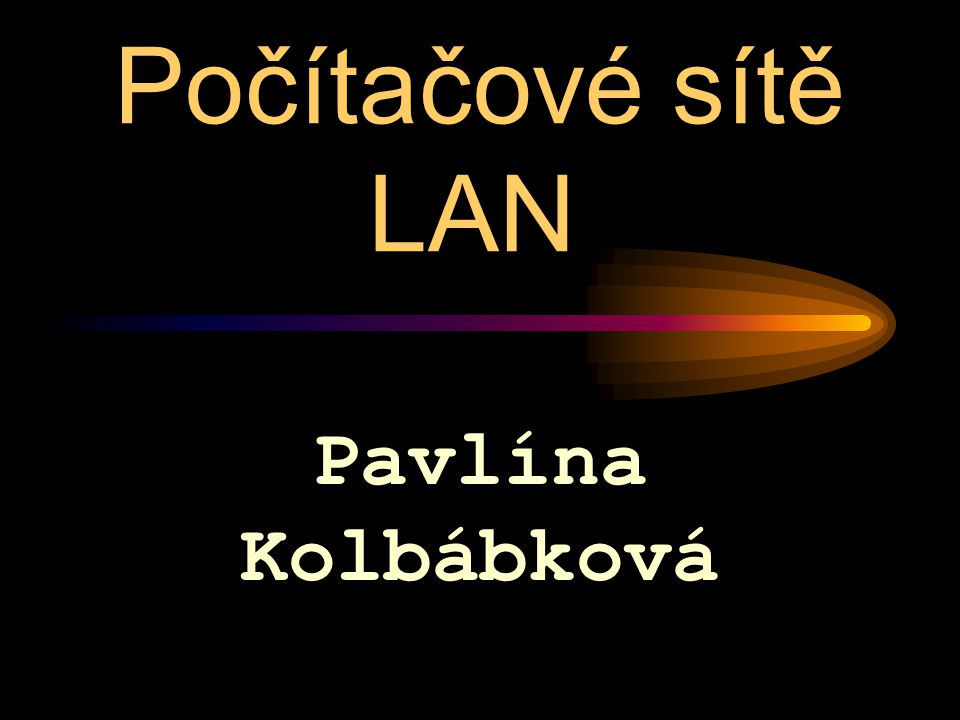 Počítačové sítě LAN Pavlína Kolbábková