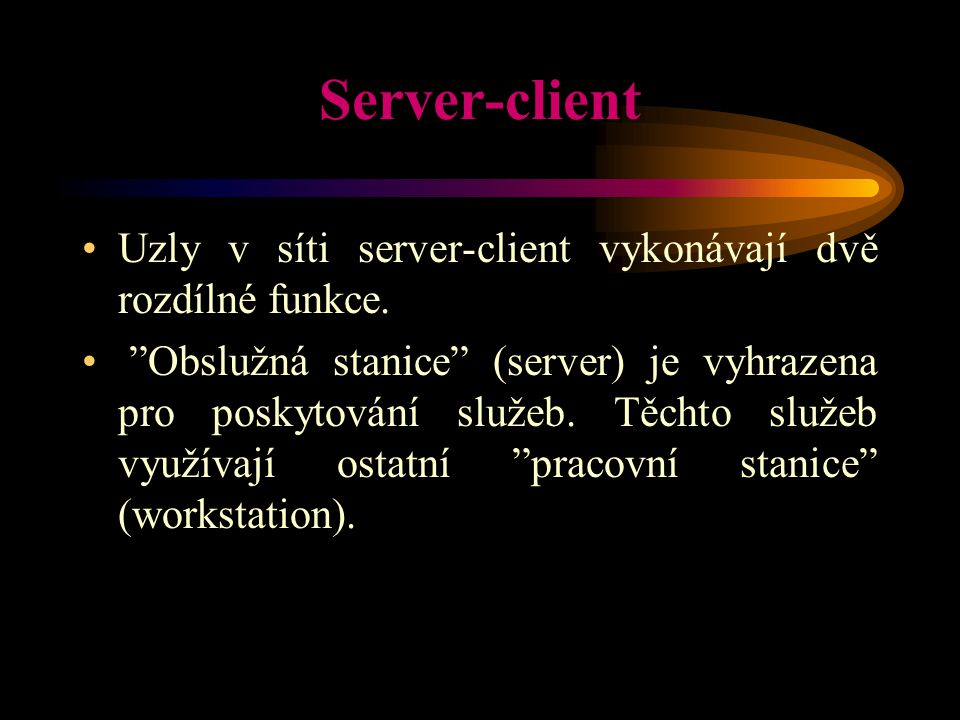 Server-client Uzly v síti server-client vykonávají dvě rozdílné funkce.