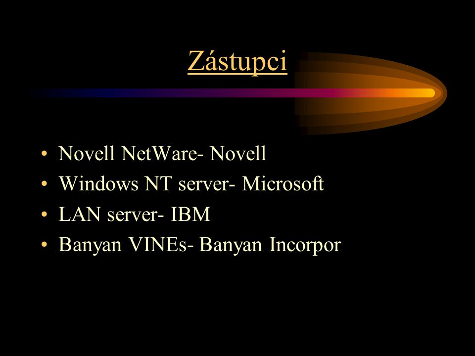 Zástupci Novell NetWare- Novell Windows NT server- Microsoft