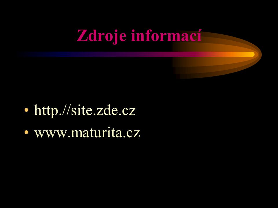 Zdroje informací http.//site.zde.cz www.maturita.cz