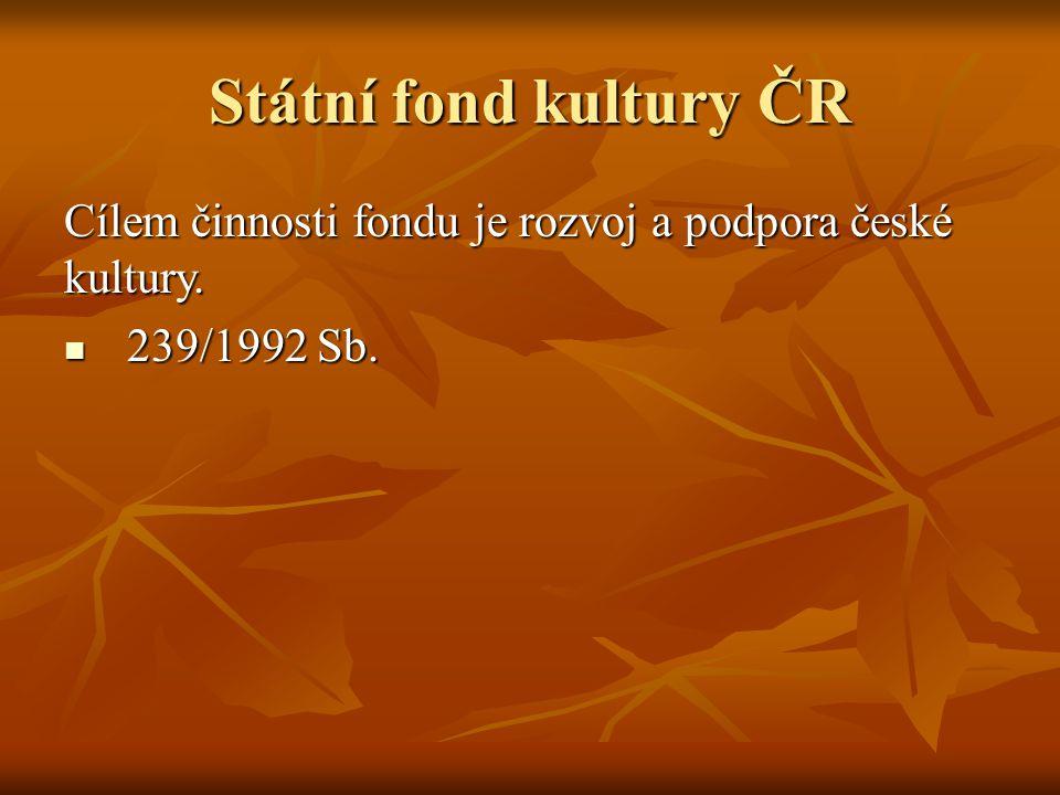 Státní fond kultury ČR Cílem činnosti fondu je rozvoj a podpora české kultury. 239/1992 Sb.