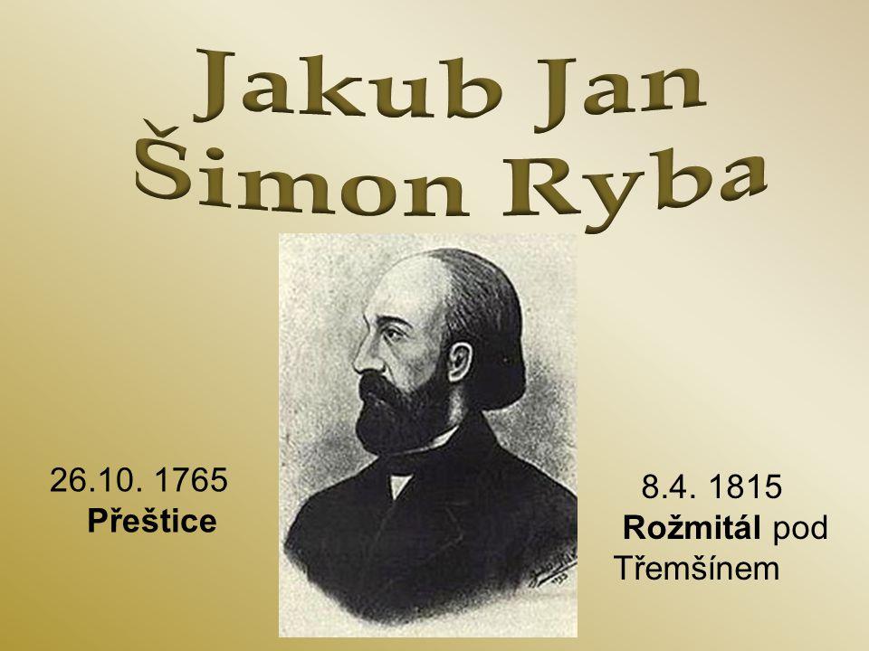 Jakub Jan Šimon Ryba 26.10. 1765 8.4. 1815 Přeštice