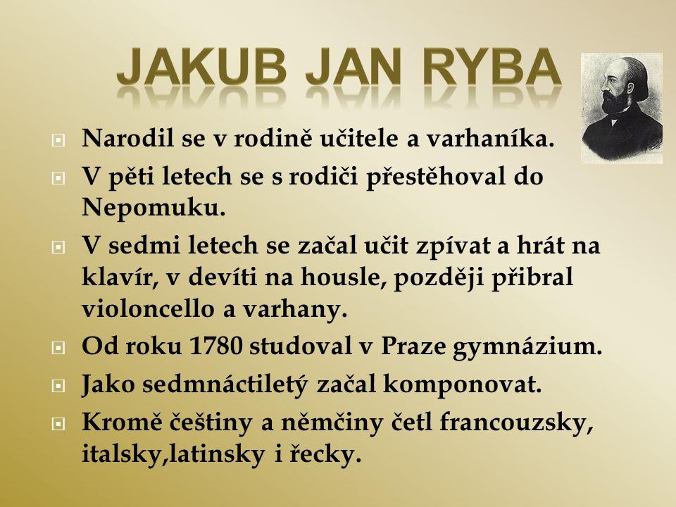 Jakub Jan Ryba Narodil se v rodině učitele a varhaníka.