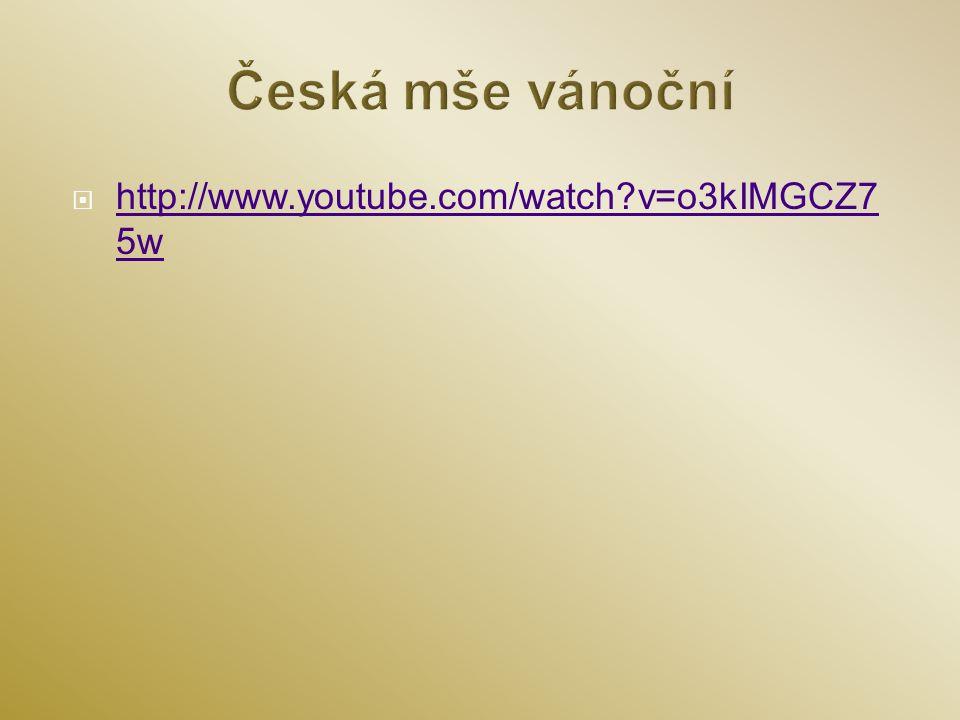 Česká mše vánoční http://www.youtube.com/watch v=o3kIMGCZ75w