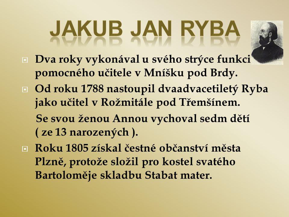 Jakub Jan Ryba Dva roky vykonával u svého strýce funkci pomocného učitele v Mníšku pod Brdy.