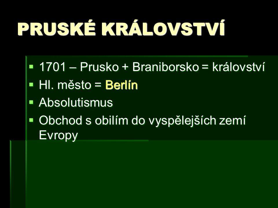 PRUSKÉ KRÁLOVSTVÍ 1701 – Prusko + Braniborsko = království