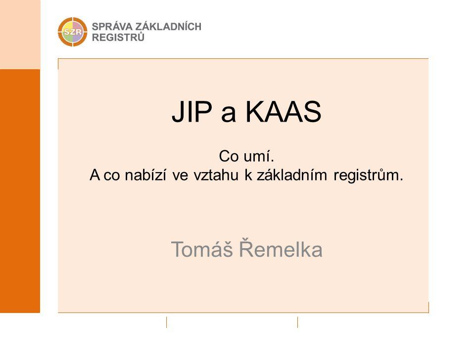 JIP a KAAS Co umí. A co nabízí ve vztahu k základním registrům.