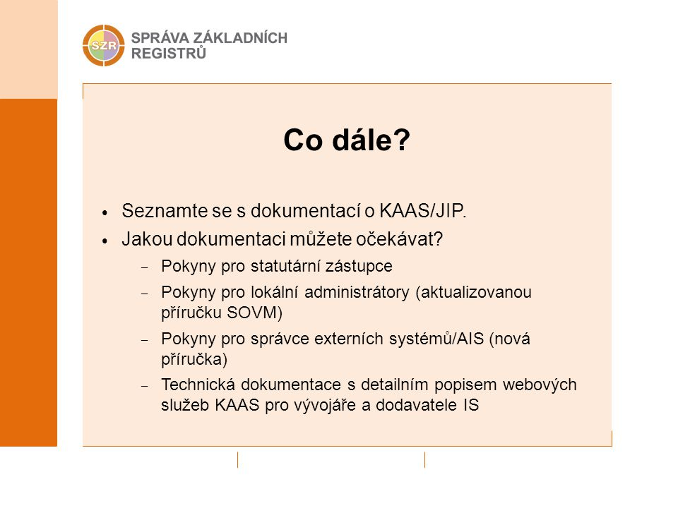 Co dále Seznamte se s dokumentací o KAAS/JIP.