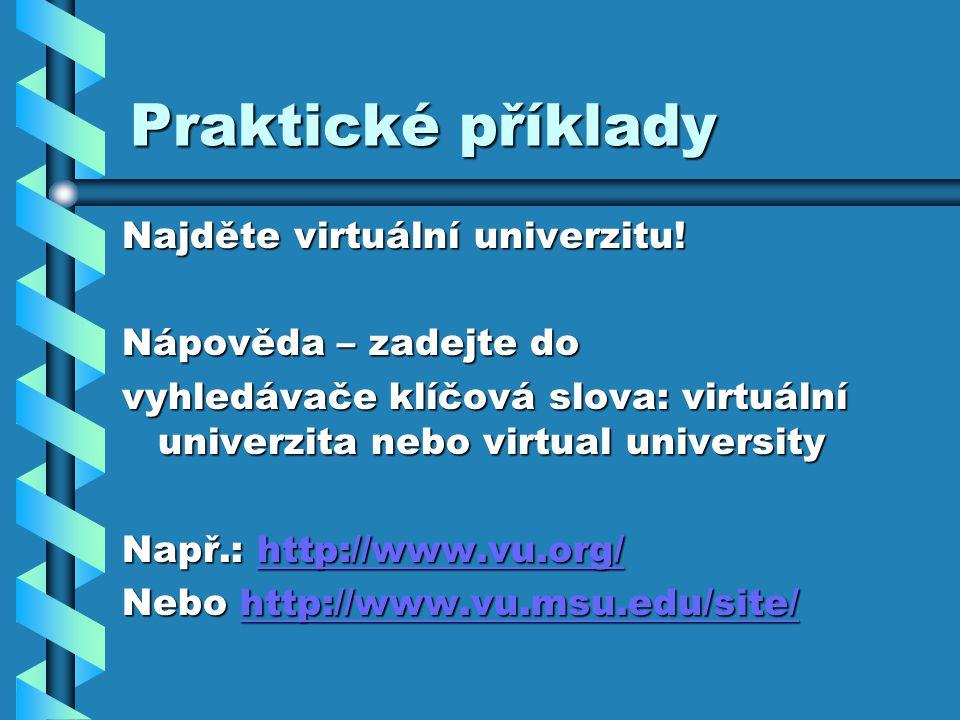 Praktické příklady Najděte virtuální univerzitu! Nápověda – zadejte do