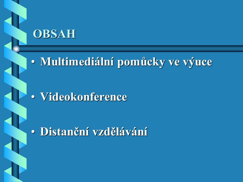 OBSAH Multimediální pomůcky ve výuce Videokonference Distanční vzdělávání