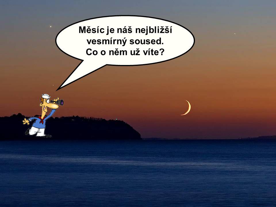 Měsíc je náš nejbližší vesmírný soused.