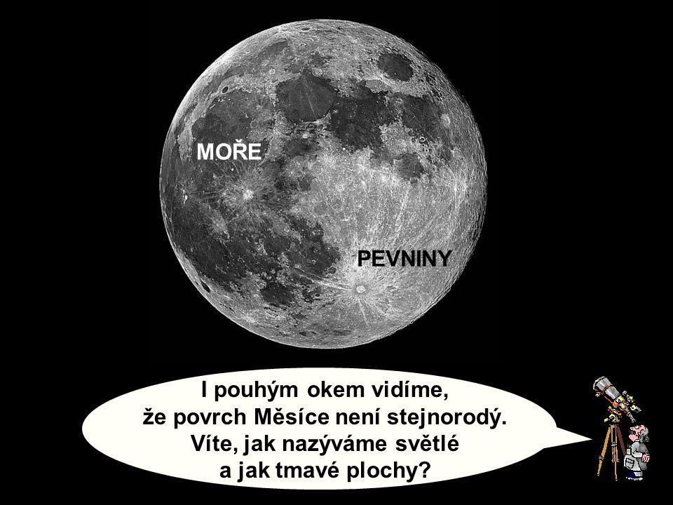 že povrch Měsíce není stejnorodý. Víte, jak nazýváme světlé