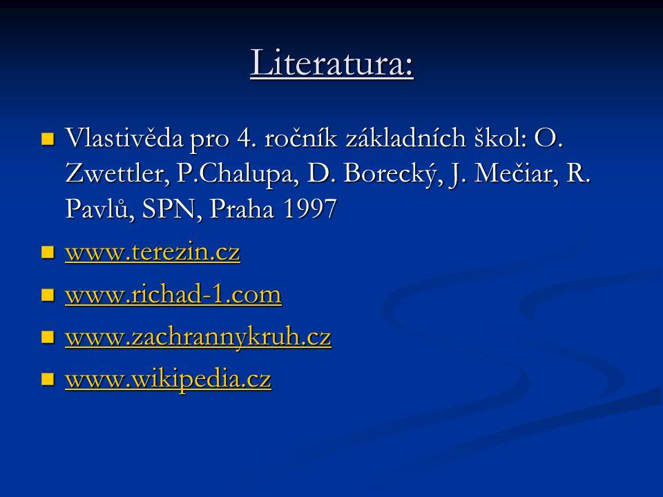 Literatura: Vlastivěda pro 4. ročník základních škol: O. Zwettler, P.Chalupa, D. Borecký, J. Mečiar, R. Pavlů, SPN, Praha 1997.